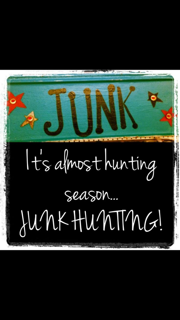 Junk hunting season!!! or for opening fishing season and open/year around junking season