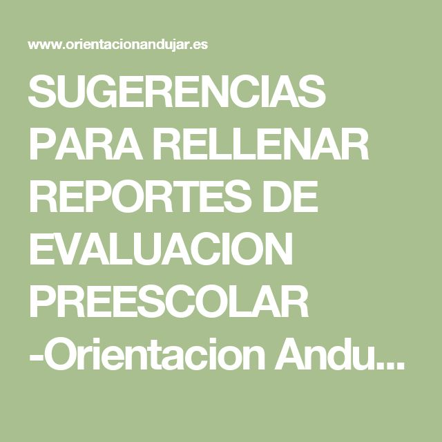 SUGERENCIAS PARA RELLENAR REPORTES DE EVALUACION PREESCOLAR -Orientacion Andujar