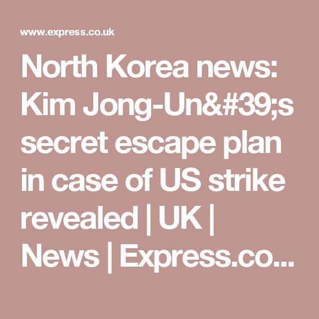 North Korea news: Kim Jong-Un's secret escape plan in case of US strike revealed | UK | News | Express.co.uk