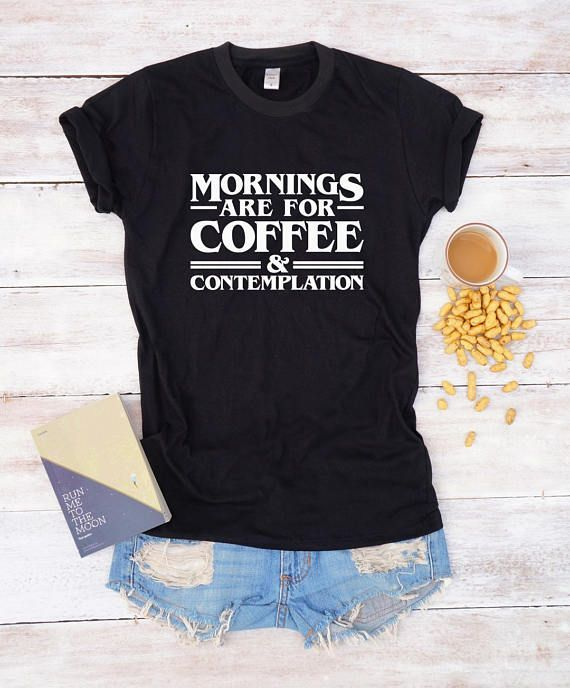 Mornings Are For Coffee Contemplation Shirt For Women