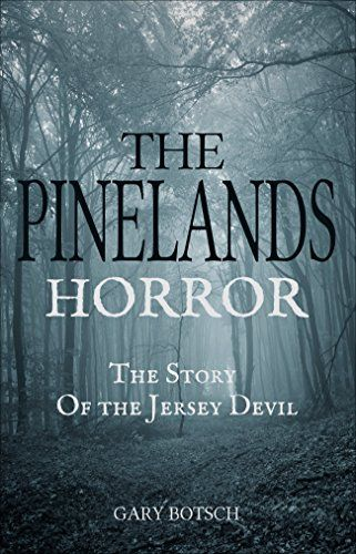 The Pinelands Horror: The Story of the Jersey Devil by Gary Botsch
