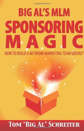 "Big Al's MLM Sponsoring Magic: How to Build a Network Marketing Team Quickly by Tom ""Big Al"" Schreiter,http://www.amazon.com/dp/1892366134/ref=cm_sw_r_pi_dp_D.Pztb1F13G06584"