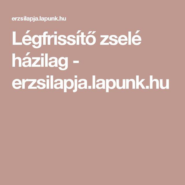 Légfrissítő zselé házilag - erzsilapja.lapunk.hu