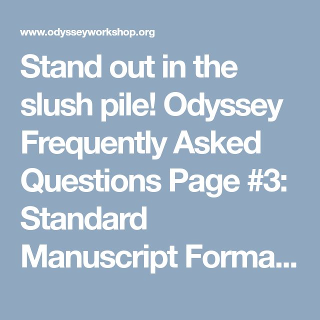 Stand out in the slush pile! Odyssey Frequently Asked Questions Page #3: Standard Manuscript Format #writers #authors