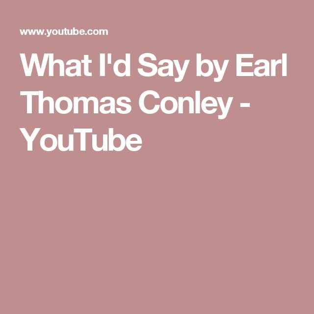 What I'd Say by Earl Thomas Conley - YouTube