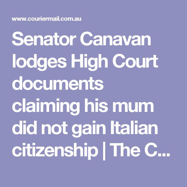 Senator Canavan lodges High Court documents claiming his mum did not gain Italian citizenship   The Courier-Mail