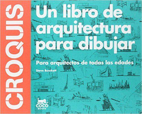 Croquis. Un libro de arquitectura para dibuja: Amazon.es: Steve Bowkett: Libros