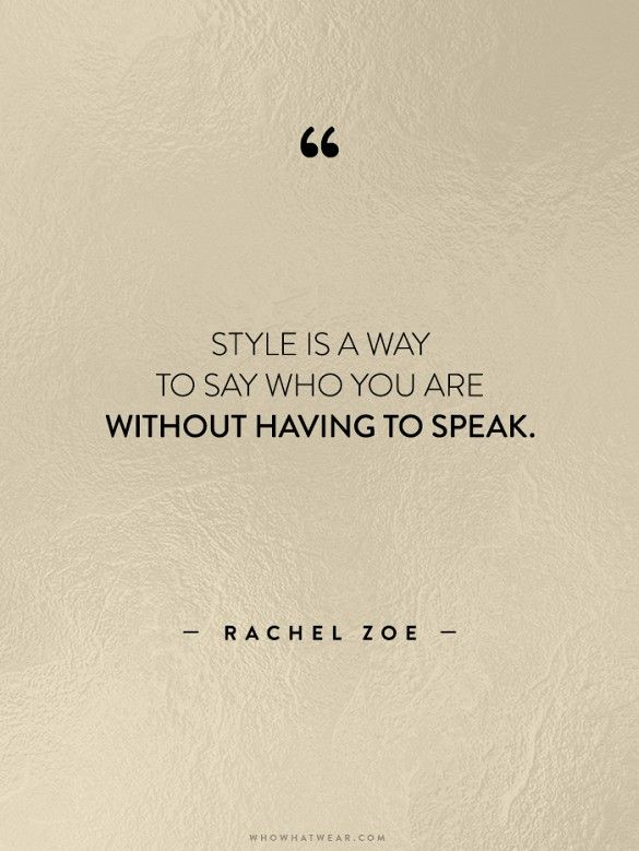 """""""Style is a way to say who you are without having to speak."""" - Rachel Zoe // #WWWQuotesToLiveBy"""