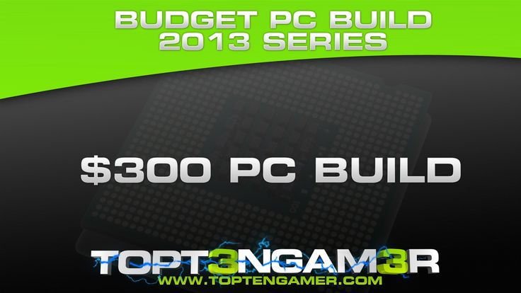 Building a Budget 300 Custom Gaming Computer or HTPC 2013