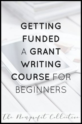 Getting Funded--The Grant Writing Process. Grant Writing Course for Beginners. Grant Writing Course.