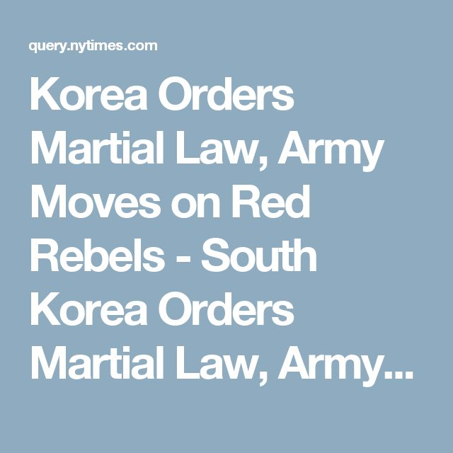 Korea Orders Martial Law, Army Moves on Red Rebels - South Korea Orders Martial Law, Army Moves Against Red Rebels - Front Page - NYTimes.com