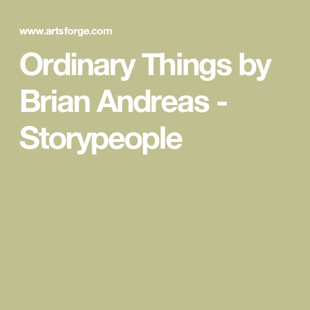 Ordinary Things by Brian Andreas - Storypeople