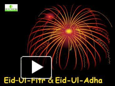 Eid Ul-Fitr & Eid-Ul-Adha Each Eid festival is marked by the sighting of the new moon Ramadan - 30 day month of fasting Ramadan ends with a celebration called 'Eid ...