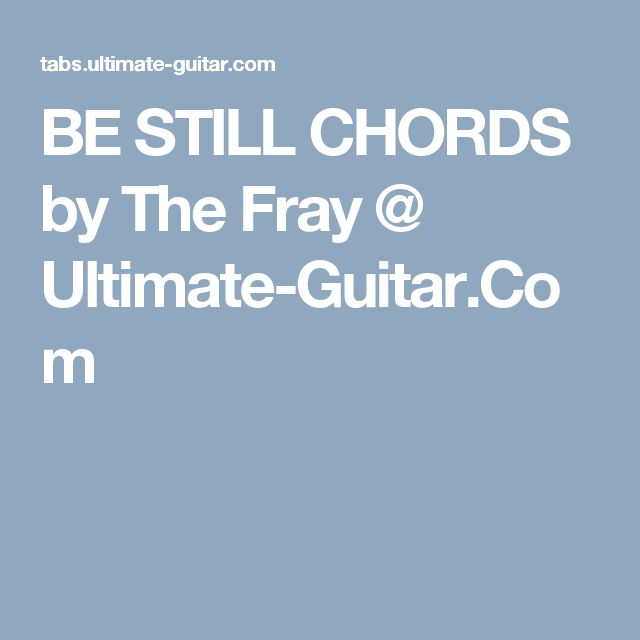 BE STILL CHORDS by The Fray @ Ultimate-Guitar.Com | Music ...