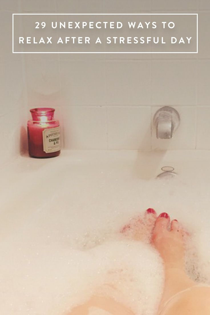 29 Unexpected Ways to Relax After a Stressful Day via @PureWow