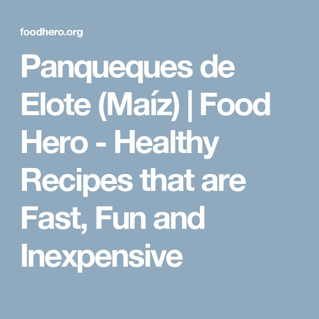 Panqueques de Elote (Maíz) | Food Hero - Healthy Recipes that are Fast, Fun and Inexpensive