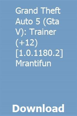 Grand Theft Auto 5 (Gta V): Trainer (+12) [1 0 1180 2] Mrantifun