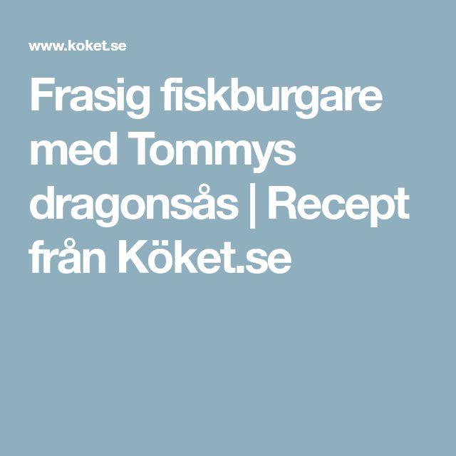 Frasig fiskburgare med Tommys dragonsås | Recept från Köket.se