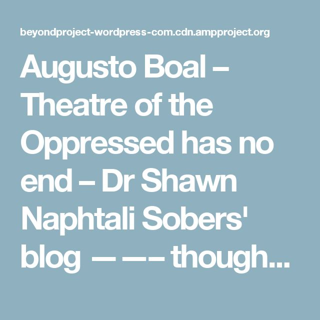 biography of boal augusto essay Augusto boal's theatre of the oppressedin the public speaking and interpersonal communication classrooms.