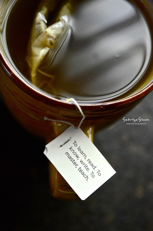 ~To learn, read. To know, write. To master, teach.~   *Yogi Tea Bag*  http://www.yogiproducts.com/products/category/tea/