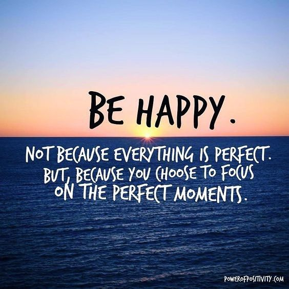 be happy not because everything is perfect but because you choose to focus on th… – Law of attraction