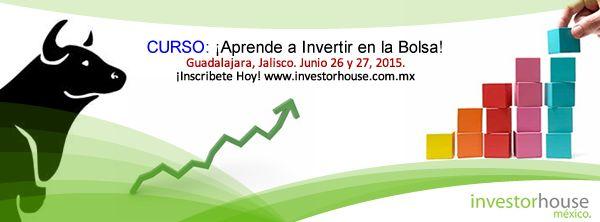 Aprende a Invertir en la Bolsa con InvestorHouse México. Curso en Guadalajara. Friday, Junio 26 a las 5:00pm Hotel City Express Expo Guadalajara en Zapopan, Jalisco INSCRIPCIONES EN www.investorhouse.com.mx