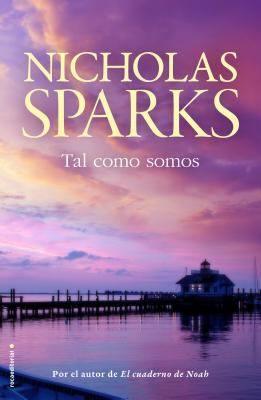 Tal como somos / Nicholas Sparks. Roca Editorial, 2016.