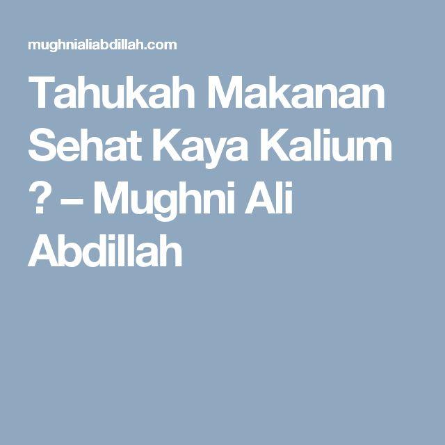 Tahukah Makanan Sehat Kaya Kalium ? – Mughni Ali Abdillah