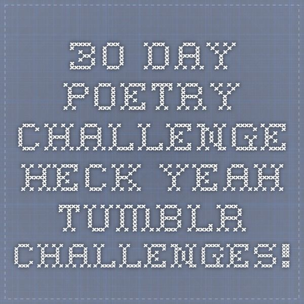 30 Day Poetry Challenge - Heck Yeah Tumblr Challenges!   Art<3