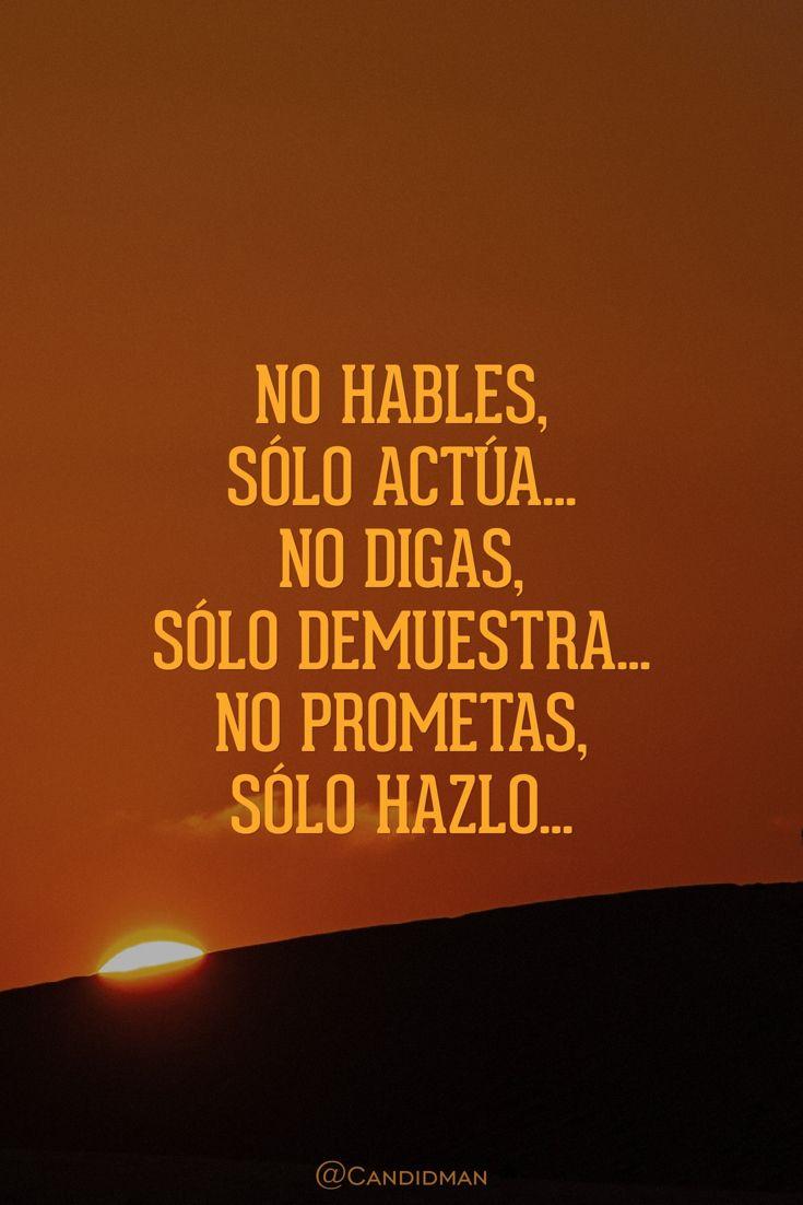 """""""No hables sólo actúa... No digas sólo demuestra... No prometas sólo hazlo""""... @candidman #Frases #Motivacion #Candidman"""