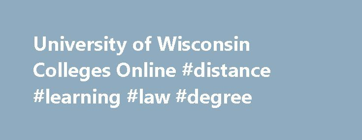 University of Wisconsin Colleges Online #distance #learning #law #degree http://degree.remmont.com/university-of-wisconsin-colleges-online-distance-learning-law-degree/  #online colleges # We're looking for better‑future seekers. We're looking for new‑career starters. We're looking for next‑chapter creators. We're looking for you. Welcome to UW Colleges Online. Yes, we're a fully accredited college with online courses taught by UW Colleges…