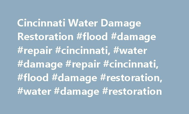 Cincinnati Water Damage Restoration #flood #damage #repair #cincinnati, #water #damage #repair #cincinnati, #flood #damage #restoration, #water #damage #restoration http://dating.nef2.com/cincinnati-water-damage-restoration-flood-damage-repair-cincinnati-water-damage-repair-cincinnati-flood-damage-restoration-water-damage-restoration/  # Flood damage is bad news any kind of home, whether it s an industrial property or domestic. The most major difference between the two is that flood damage…
