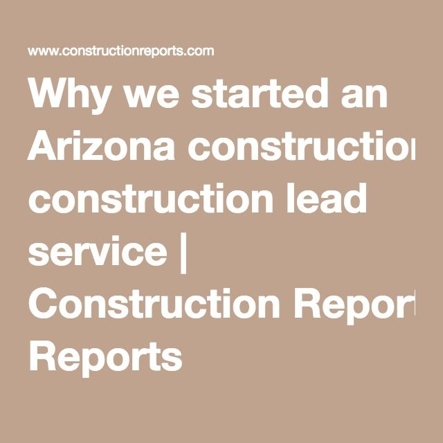 Why we started an Arizona construction lead service | Construction Reports