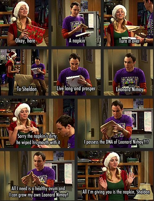 "Sheldon gets Leonard Nimoy's DNA as a Christmas present from Penny.  Sheldon: ""All I need is an ovum and I can make my own Leonard Nimoy!""  Penny: ""All I'm giving you is the napkin!"" #TV #TBBT #TheBigBangTheory"
