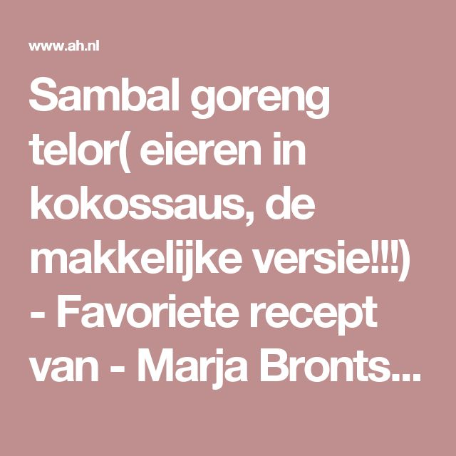 Sambal goreng telor( eieren in kokossaus, de makkelijke versie!!!) - Favoriete recept van - Marja Bronts - Albert Heijn