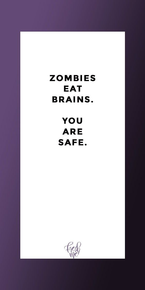 Lustige Sprüche #funny #witzig #lustig #spruch Zombies eat brains. You are safe… – Angelina