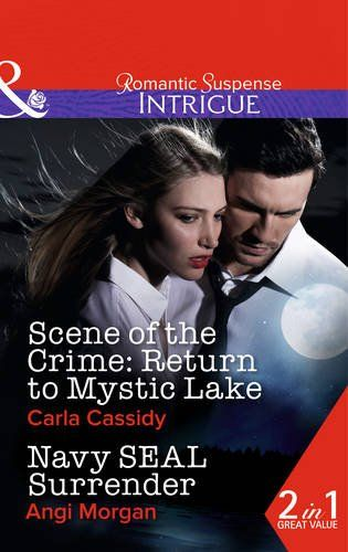 Scene of the Crime Return to Mystic Lake / Navy Seal Surrender (Mills & Boon Intrigue): Carla Cassidy, Angi Morgan: 9780263913583: Amazon.co...