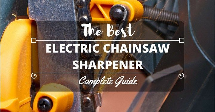 Best Electric Chainsaw Sharpener: The Definitive Guide