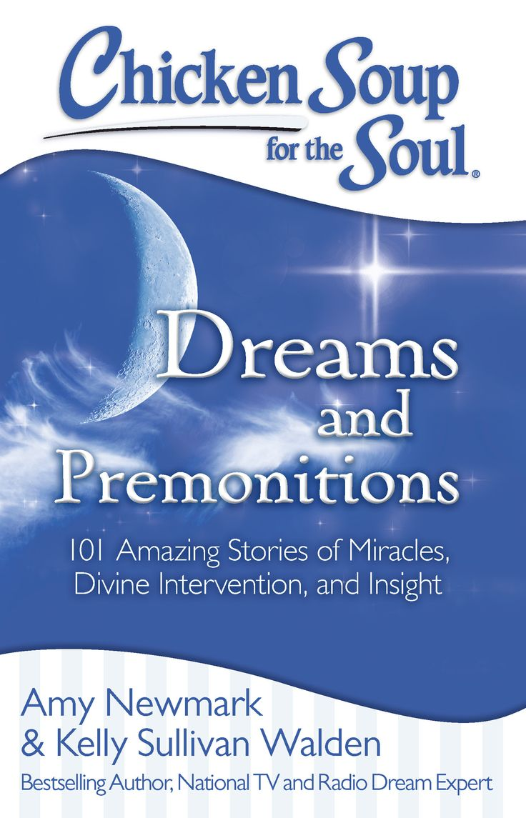 Chicken Soup for the Soul: Dreams and Premonitions: 101 Amazing Stories of  Miracles, Divine Intervention, and Insight Chicken Soup for the Soul