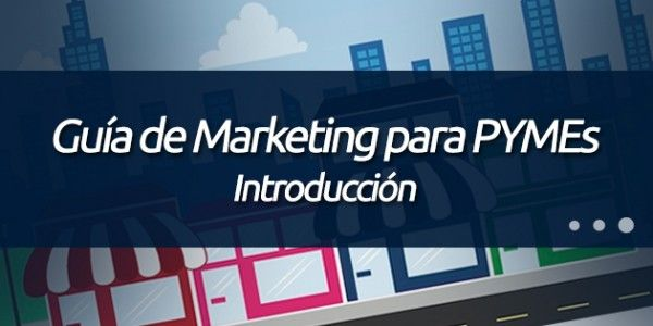 Introducción: http://blog.pagoranking.com/guia-marketing-por-internet-para-pymes-introduccion/