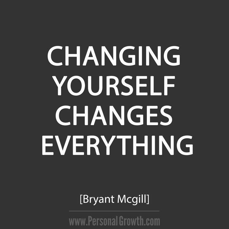 Changing yourself changes everything. ~Bryant McGill [Click image for more great quotes]