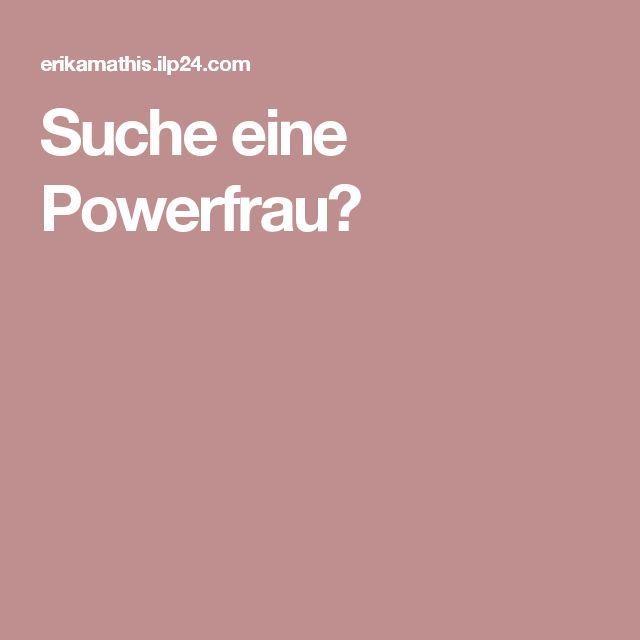 Suche eine Powerfrau?