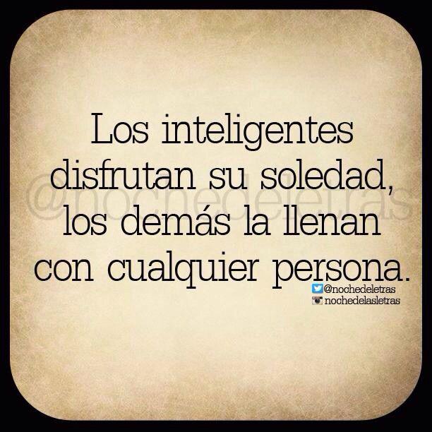 〽️Los inteligentes disfrutan de su soledad, los demás la llenan con cualquier…