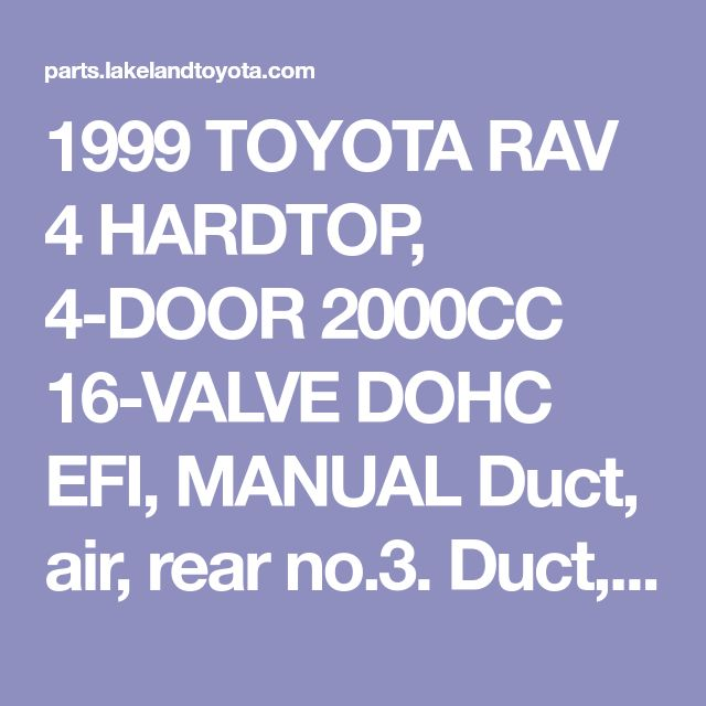 1999 TOYOTA RAV 4 HARDTOP, 4-DOOR 2000CC 16-VALVE DOHC EFI, MANUAL Duct, air, rear no.3. Duct, air, rr no.3. Conditioning, heating - 8721542010 | Toyota Parts Overstock, Lakeland FL
