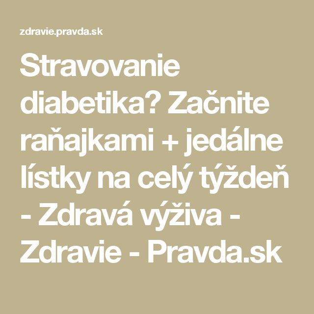 Stravovanie diabetika? Začnite raňajkami + jedálne lístky na celý týždeň - Zdravá výživa - Zdravie - Pravda.sk