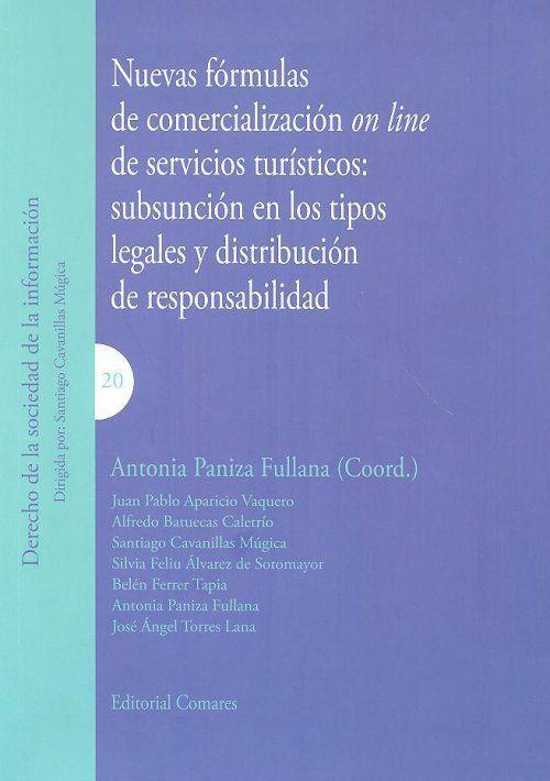 """Nuevas fórmulas de comercialización """"on line"""" de servicios turísticos : subsunción en los tipos legales y distribución de responsabilidad / Antonia Paniza Fullana (coord.) ; Juan Pablo Aparicio Vaquero ... [et al.] . - 2013"""