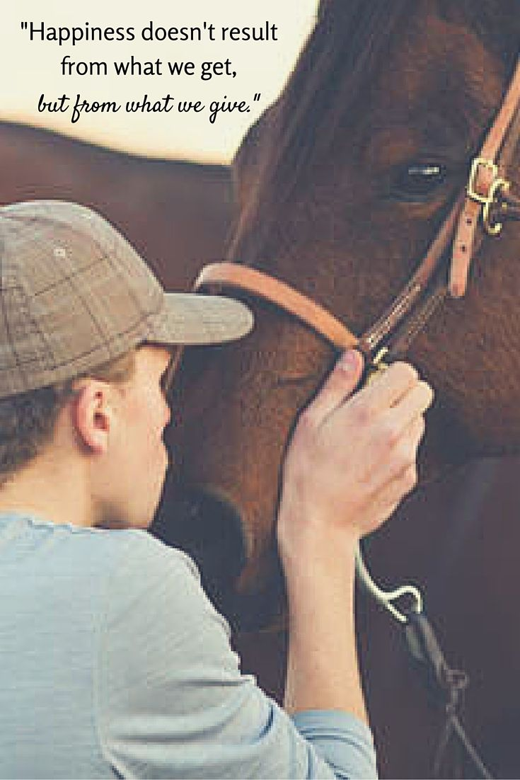 """""""Happiness doesn't result from what we get, but from what we give."""" Horse Inspirational Quotes."""