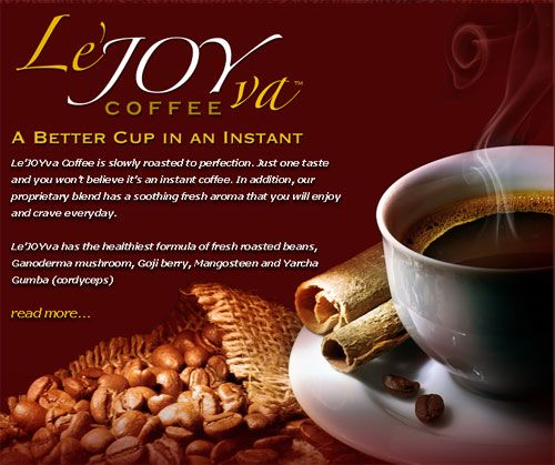 Le'JOYva Coffee is slowly roasted to perfection. Just one taste and you won't believe it's an instant coffee. In addition, our proprietary blend has a soothing fresh aroma that you will enjoy and crave everyday. Le'JOYva has the healthiest formula of fresh roasted beans, Ganoderma mushroom, Goji berry, Mangosteen and Yarcha Gumba  This unique blend will enhance your overall well-being and balance. Find out more here: http://funtoberich.com/primeliving