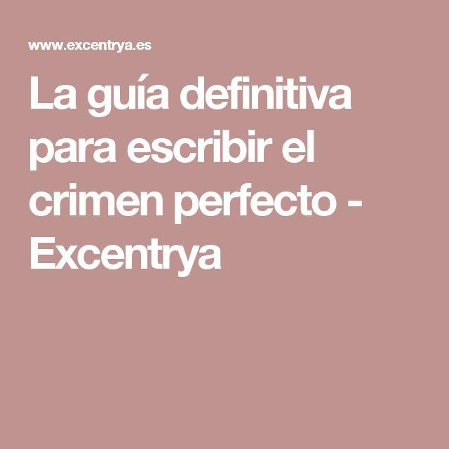 La guía definitiva para escribir el crimen perfecto - Excentrya