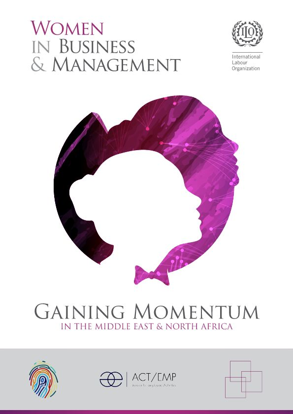 "ILO (International Labour Organization).  2016. ""Women in Business and Management: Gaining Momentum in the Middle East and North Africa."" Regional Office for Arab States, Beirut."